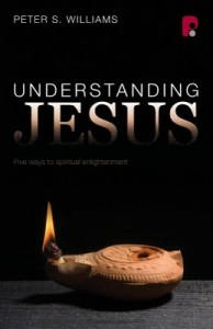 Understanding Jesus: Five Ways To Spiritual Enlightenment Peter S. Williams